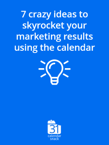 7 crazy ideas to skyrocket your marketing results using the calendar